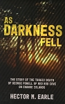 As Darkness Fell -  The story of the tragic death of George Powell of Red Rod Cove on Change Islands - Hector M. Earle